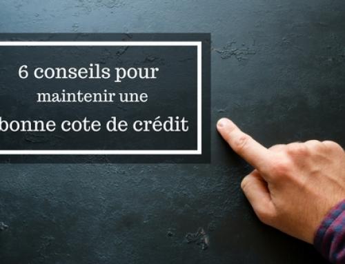 6 conseils pour maintenir une bonne cote de crédit